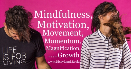 Mindfulness, Motivation, Movement, Momentum, Magnification, Growth